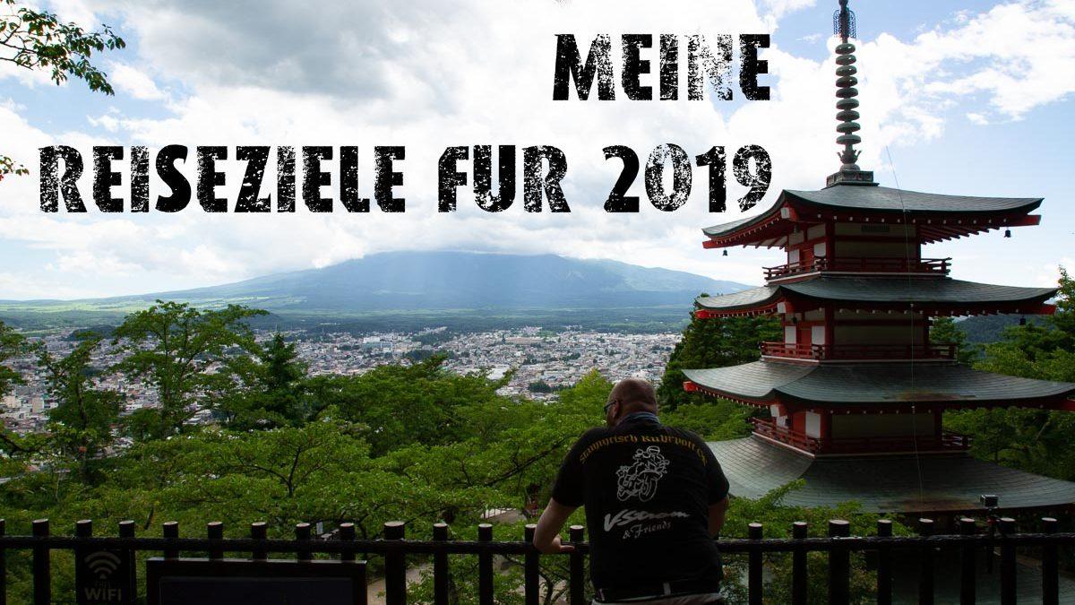 meine Reiseziele für 2019